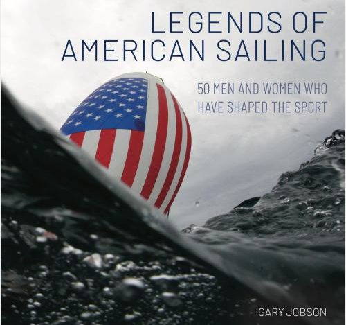 Legends of American Sailing: 50 men and women who have shaped the sport.