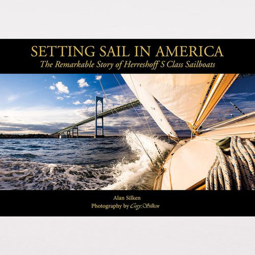 Setting Sail in America: The Remarkable Story of Herreshoff S Class Sailboats