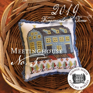 Fragments In Time 2019 #5, The Meetinghouse- Summer House Stitche Workes