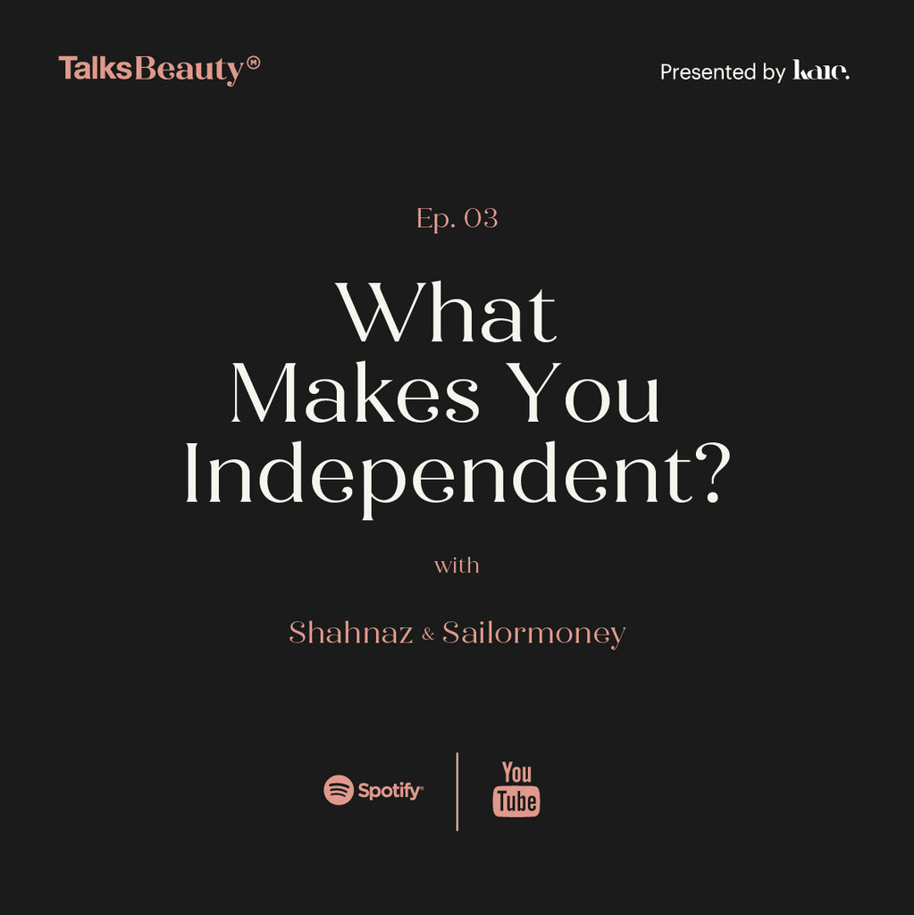 Talks Beauty Ep. 3 : What Makes You Independent?
