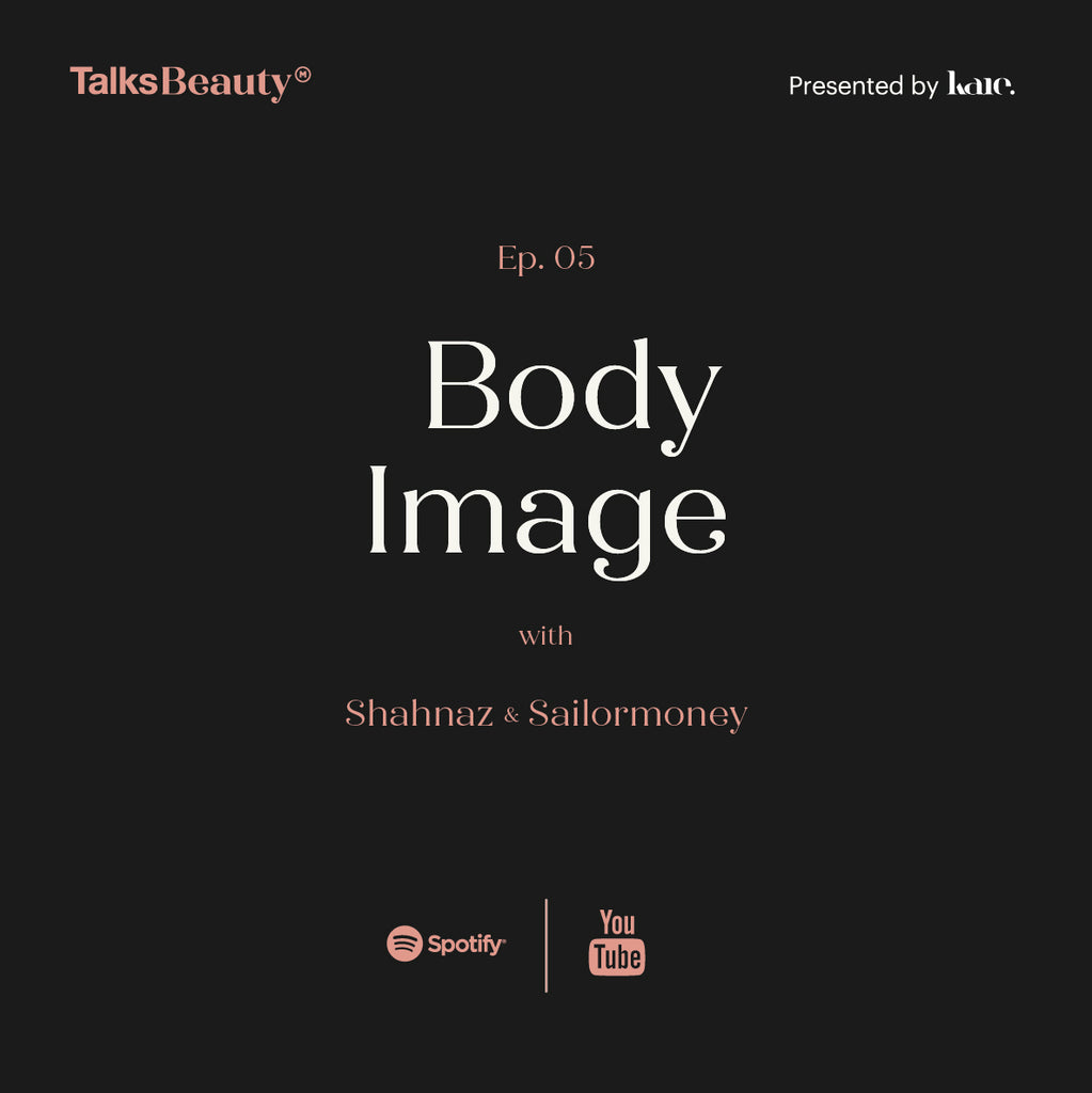 Talks Beauty Ep. 5 : Body Image