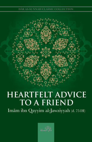Heartfelt Advice to a Friend by Imam Ibn Qayyim al-Jawziyyah (d. 751H)