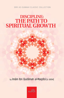 Discipline: The Path to Spiritual Growth By Imam Ibn Qudamah al-Maqdisi (d. 689H)