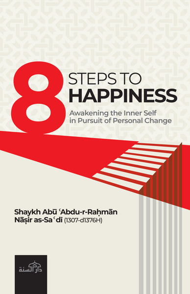 8 Steps to Happiness by Shaykh Abu Abdur-Rahman Nasir al-Sadi