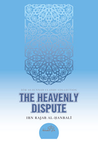 The Heavenly Dispute by Ibn Rajab al-Hanbali (d. 795H)