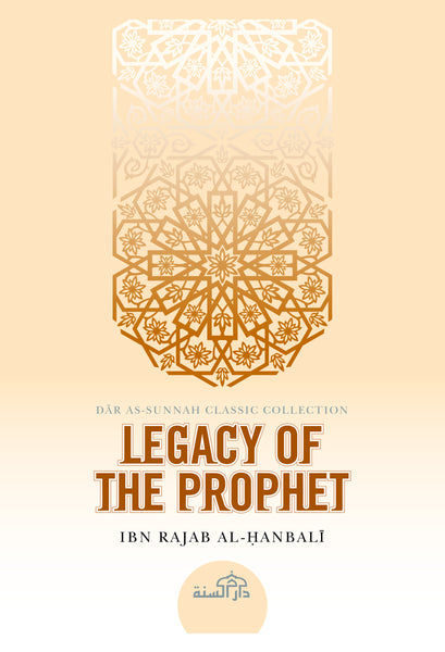 Legacy of the Prophet by Ibn Rajab al-Hanbali [d. 795H]