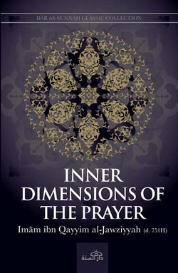 Inner Dimensions of the Prayer by Imam Ibn Qayyim al-Jawziyyah [d. 751H]
