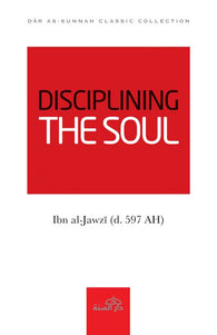 Disciplining the Soul by Ibn Jawzi (d. 597)