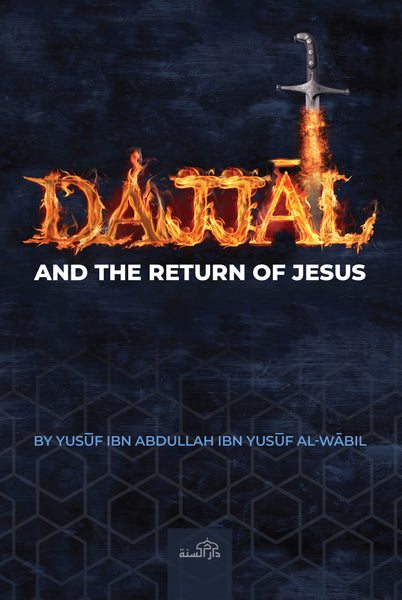 Dajjal and The Return of Jesus by Yusuf Abdullah ibn Yusuf al-Wabil