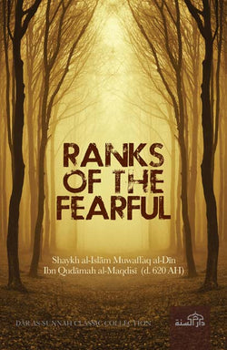 Ranks of the Fearful by Shaykh al-Islam Muwaffaq al-Din Ibn Qudamah al-Maqdisi (d. 620 AH)
