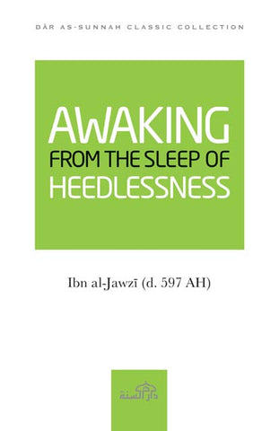 Awaking from the Sleep of Heedlessness by Imam Ibn al-Jawzi (d. 597 AH)