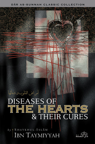 Diseases of the Hearts and Their Cures by Shaykhu'l Islam Ibn Taymiyyah (d. 728H)