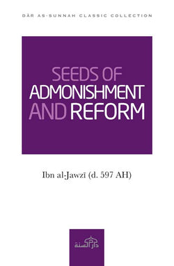 Seeds of Admonishment and Reform by Imam Ibn al-Jawzi (d. 597 AH)