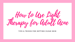 How To Use Light Therapy for Adult Acne