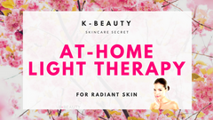 K-Beauty Skincare Secret: At-Home Light Therapy for Radiant Skin