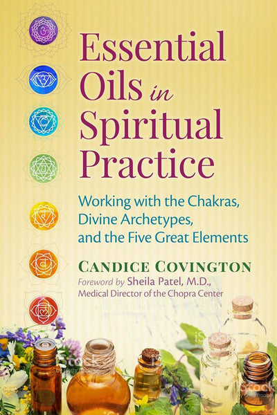 New Book! Essential Oils in Spiritual Practice: Working with the Chakras, Divine Archetypes, and the Five Great Elements