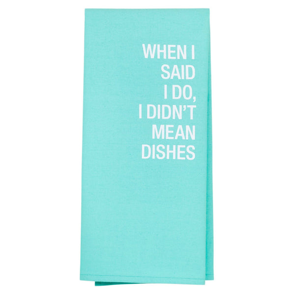 About Face Designs - When I Said I Do, I Didn't Mean Dishes Tea Towel