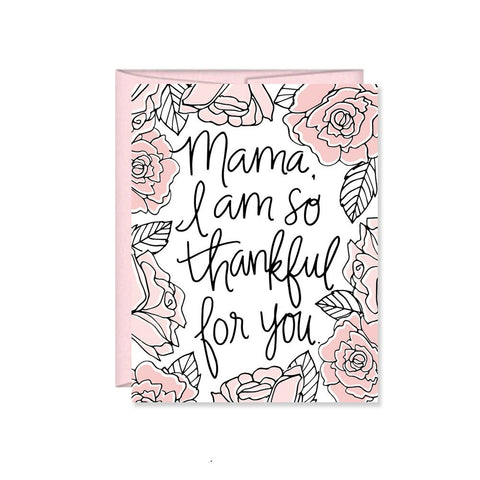 Pen & Paint - Mama I Am So Thankful For You Mother's Day Card