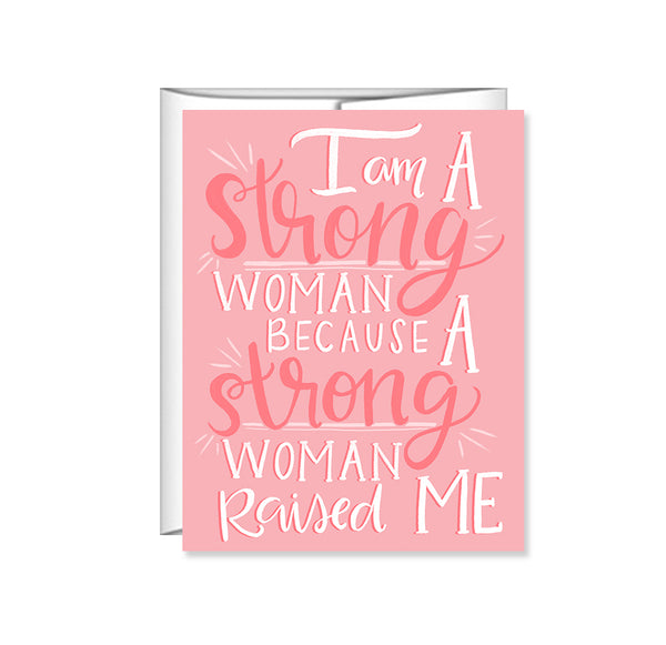 Pen & Paint - I am a strong woman b/c a strong woman raised me Mothers Day