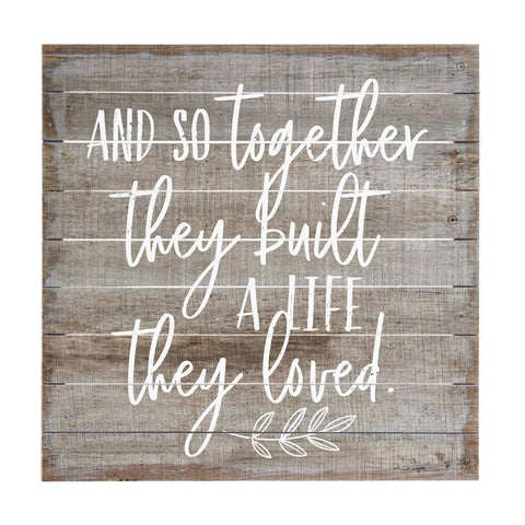 And so together they built a Life They Loved wood sign