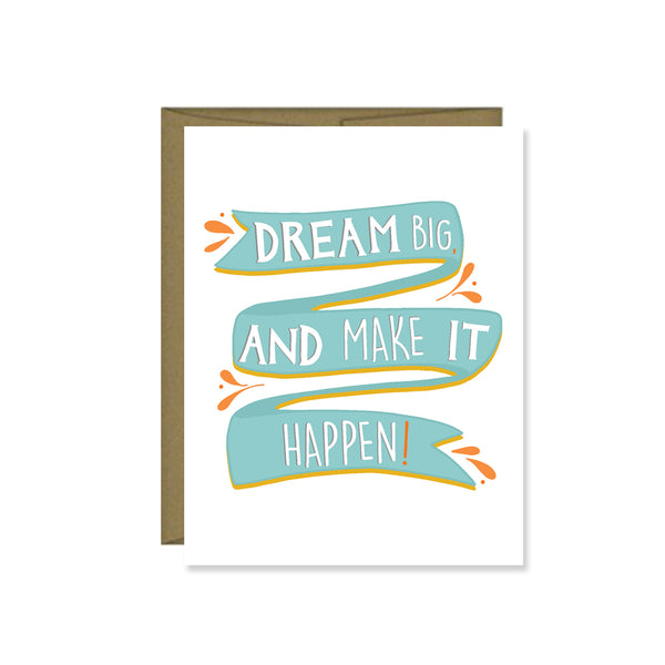 Pen & Paint - Dream Big And Make It Happen Card