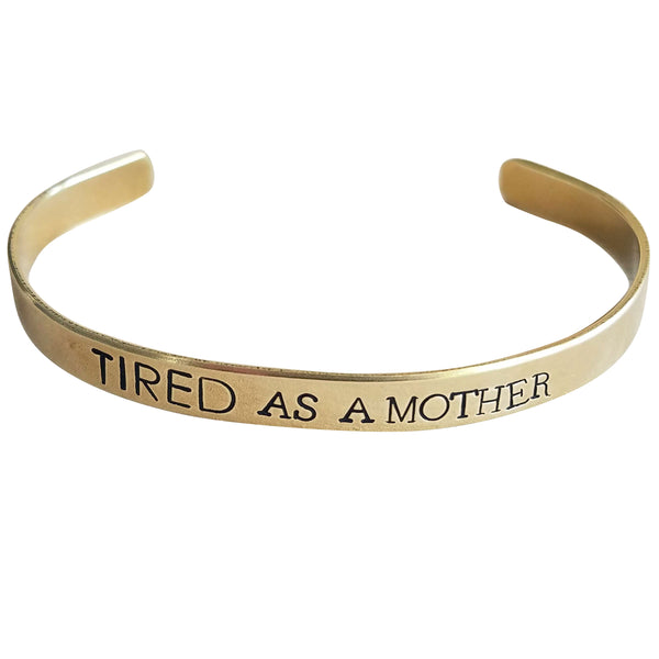 Expressions Bracelets - Tired as a Mother Mantra Cuff