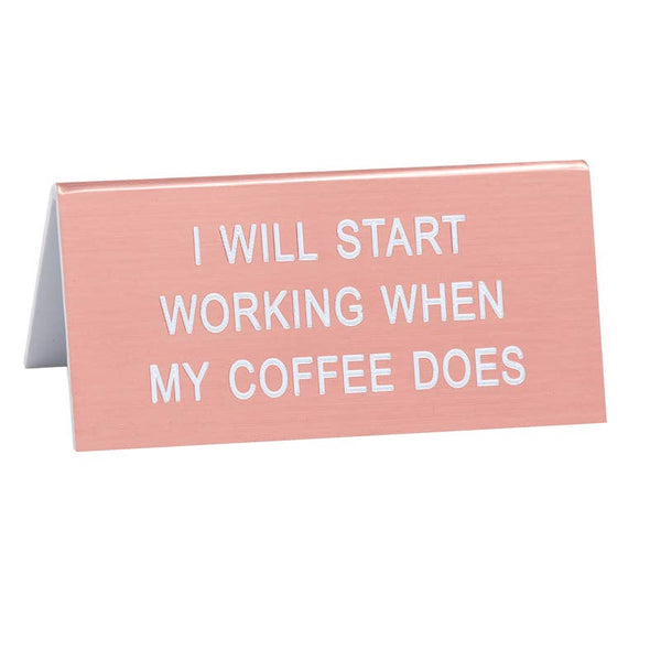 Start Working When My Coffee Does Small Desk Sign