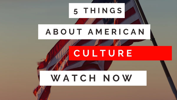 5 Things You Need to Know About American Culture
