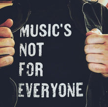 Music's Not For Everyone
