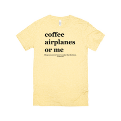 Coffee Airplanes or Me Unisex Tee