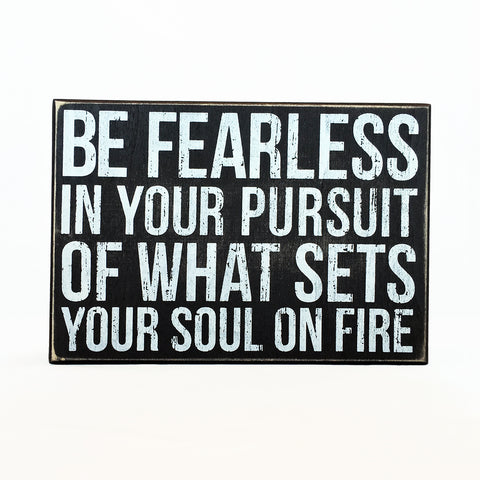 Be Fearless In Your Pursuit Box Sign