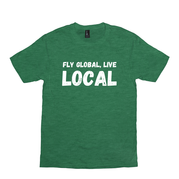 Fly Global, Live Local Unisex Tee