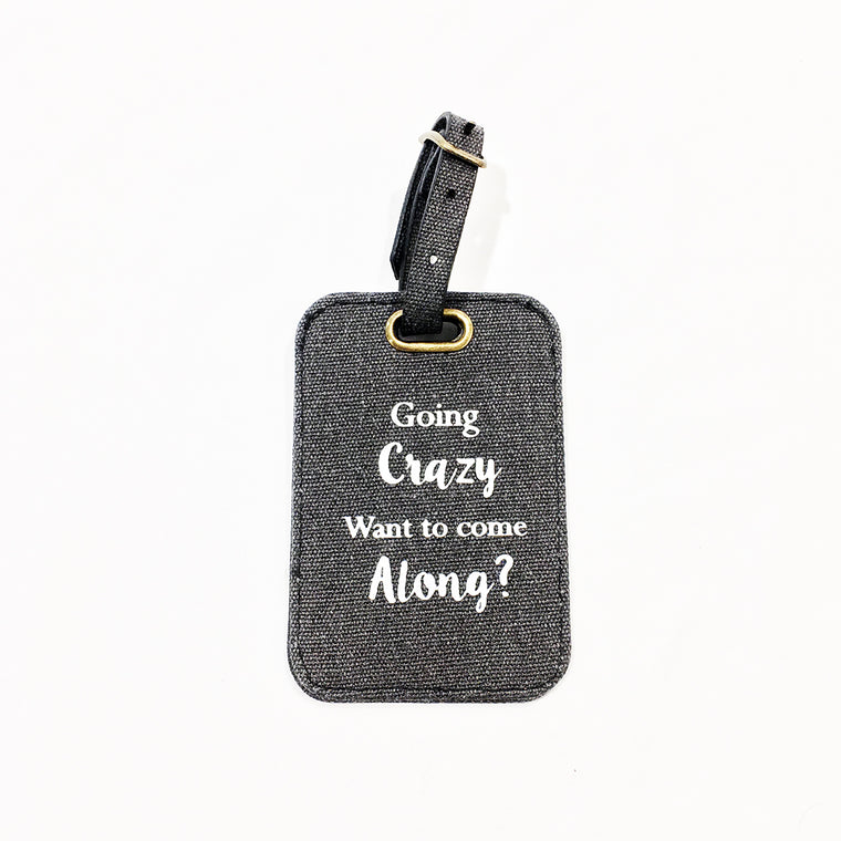 Going Crazy Want To Come Along Luggage Tag