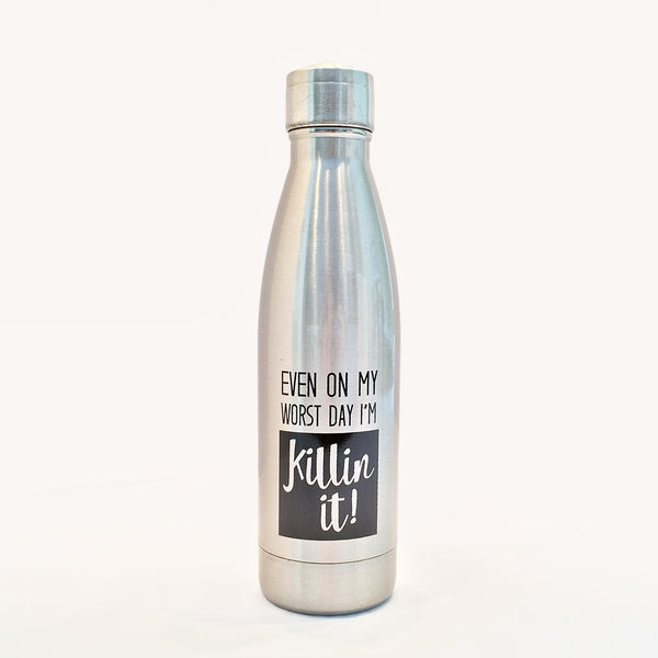 "Silver / aluminum waterbottle with lid. Words ""Even On My Worst Day Killin It"" printed in white on front."