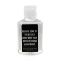 Because Some of You Bitches Don't Wash - 2oz Hand Sanitizer