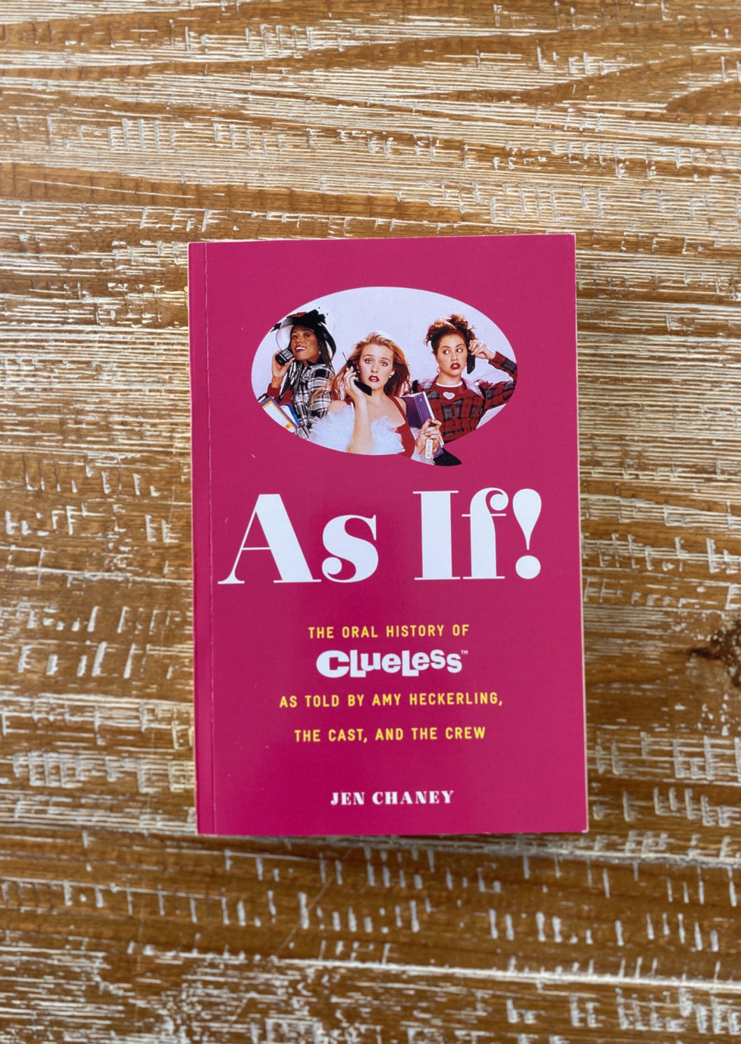 As If! (The Oral History of Clueless as told by Amy Heckerling and the Cast and Crew) by Jen Chaney
