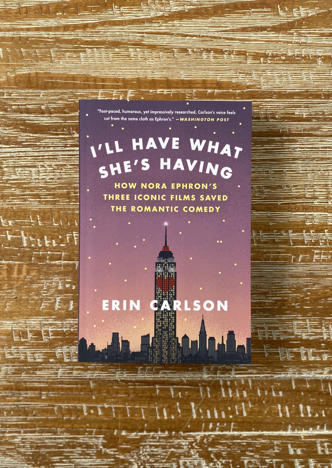 I'll Have What She's Having (How Nora Ephron's Three Iconic Films Saved the Romantic Comedy) by Erin Carlson