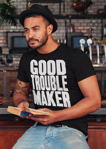 Good Trouble Maker Adult Unisex Crew