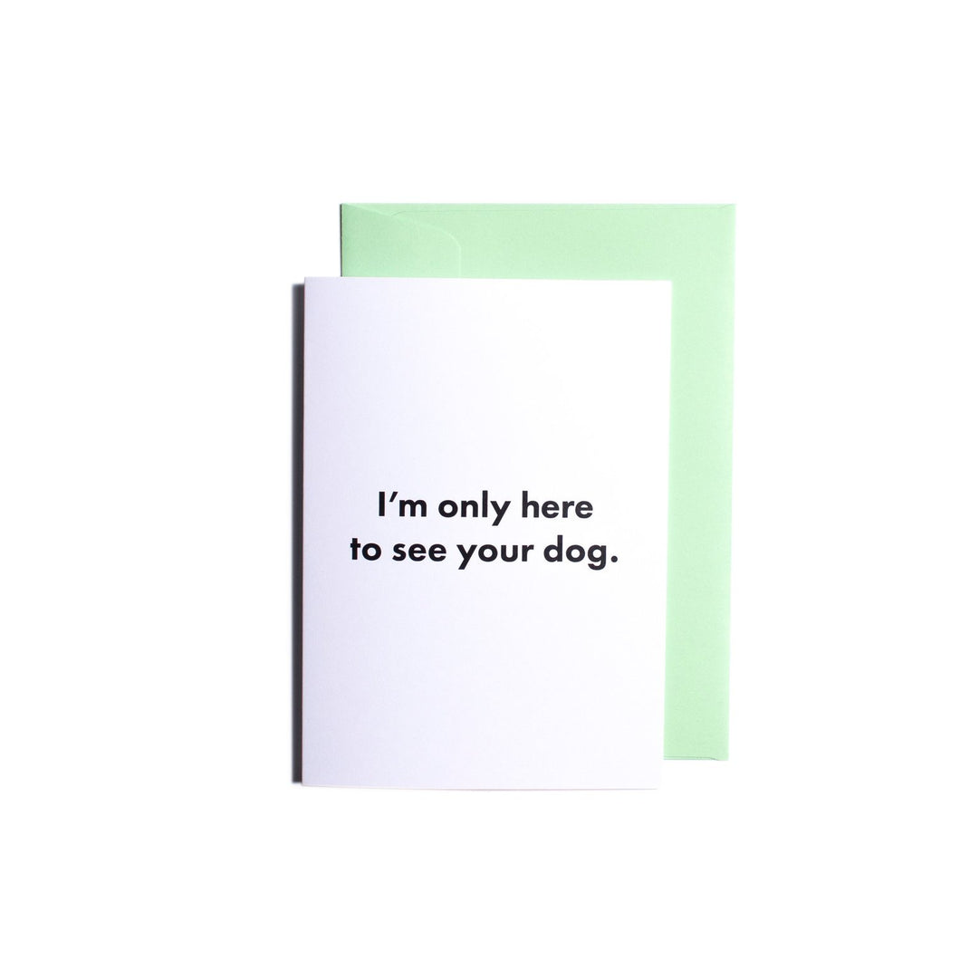 Pooch Design Greeting Card | I'm Only Here To See Your Dog | Smack Bang