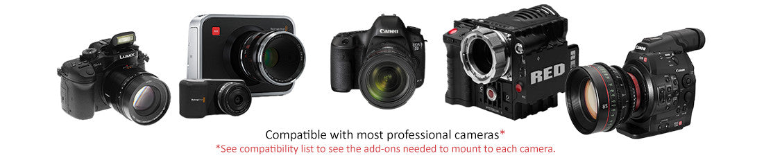 Compatible with most professional cameras* *See compatibility list to see the add-ons needed to mount to each camera