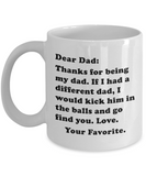 Funny Mug - Dear Dad: I'd Kick Another Dad In The Balls... Love. Your favorite - Simone's Nook