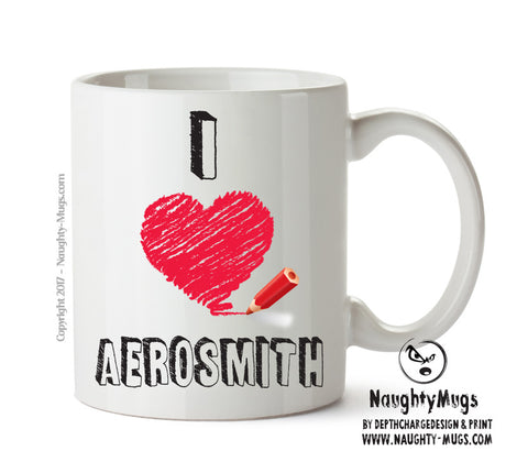 I Love AEROSMITH Celebrity Mug Gift Office Mug Funny Humour