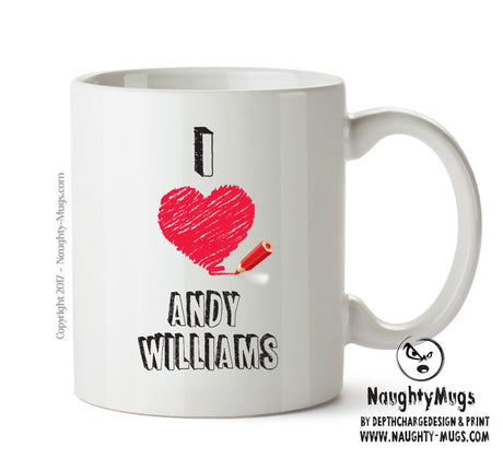 I Love ANDY WILLIAMS Celebrity Mug Gift Office Mug Funny Humour
