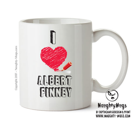 I Love Albert Finney Celebrity Mug Gift Office Mug Funny Humour