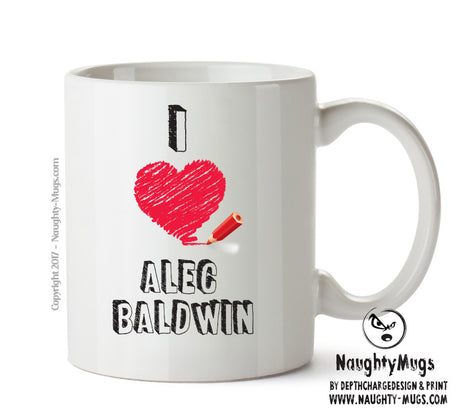 I Love Alec Baldwin Celebrity Mug Gift Office Mug Funny Humour