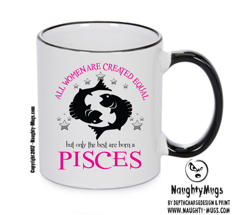 All Women Are Created Equal Pisces FUNNY Gift Office Mug Funny Humour