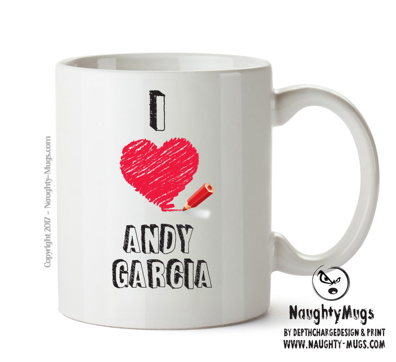 I Love Andy Garcia Celebrity Mug Gift Office Mug Funny Humour