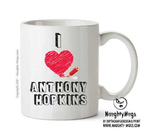 I Love Anthony Hopkins Celebrity Mug Gift Office Mug Funny Humour