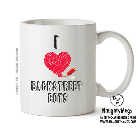 I Love BACKSTREET BOYS Celebrity Mug Gift Office Mug Funny Humour