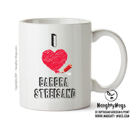 I Love BARBRA STREISAND  Celebrity Mug Gift Office Mug Funny Humour